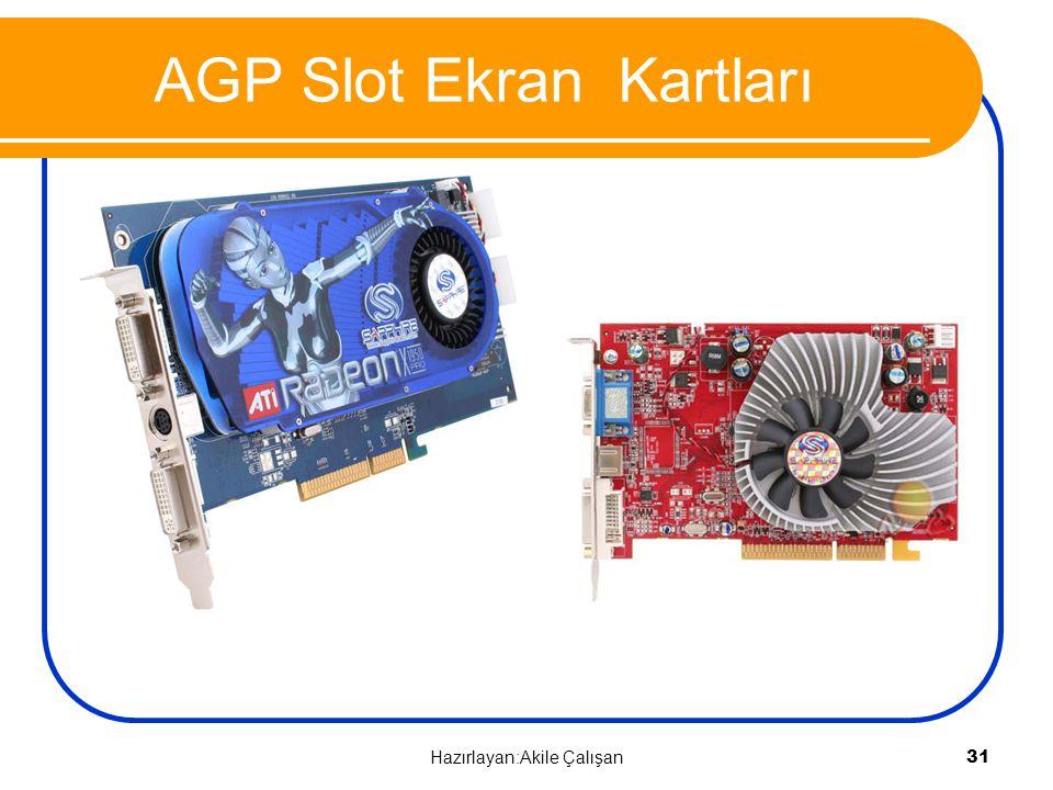 AGP Slot Ekran Kartları 31 Hazırlayan:Akile Çalışan