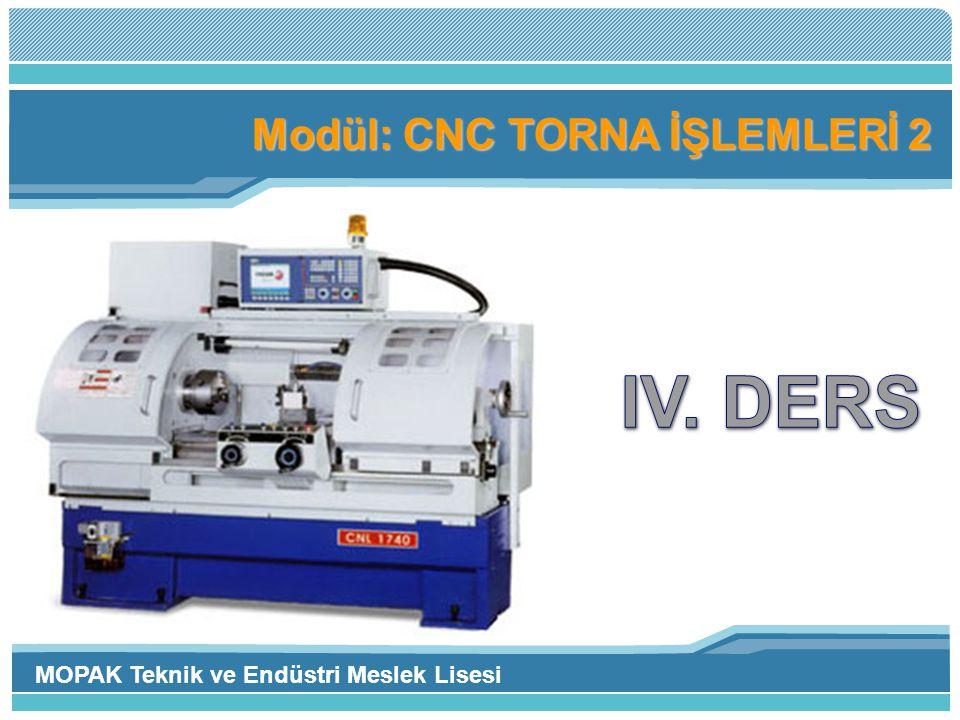 Modül: CNC TORNA İŞLEMLERİ 2 MOPAK Teknik ve Endüstri Meslek Lisesi