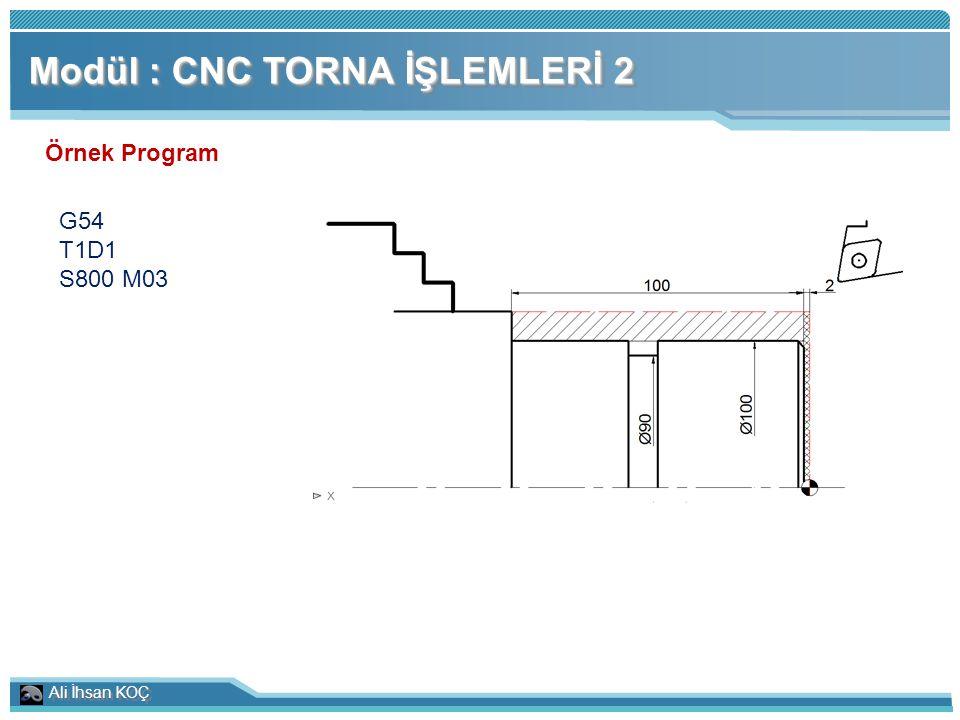 Ali İhsan KOÇ Modül : CNC TORNA İŞLEMLERİ 2 Örnek Program G54 T1D1 S800 M03
