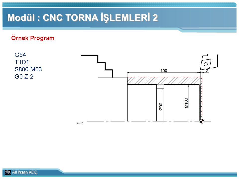 Ali İhsan KOÇ Modül : CNC TORNA İŞLEMLERİ 2 Örnek Program G54 T1D1 S800 M03 G0 Z-2
