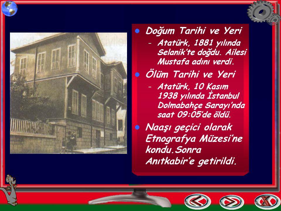 Doğum Tarihi ve Yeri – Atatürk, 1881 yılında Selanik'te doğdu. Ailesi Mustafa adını verdi. Ölüm Tarihi ve Yeri – Atatürk, 10 Kasım 1938 yılında İstanb