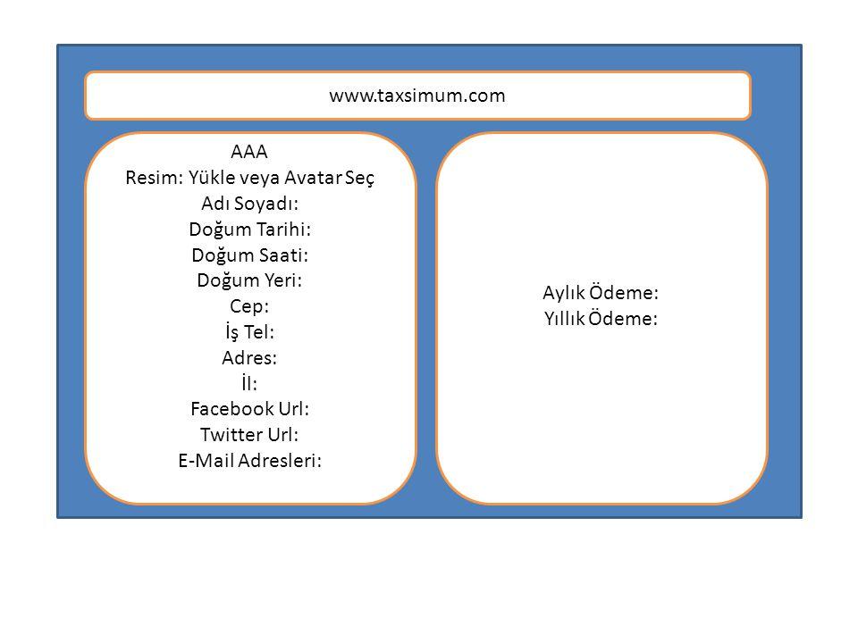 www.taxsimum.com AAA Resim: Yükle veya Avatar Seç Adı Soyadı: Doğum Tarihi: Doğum Saati: Doğum Yeri: Cep: İş Tel: Adres: İl: Facebook Url: Twitter Url: E-Mail Adresleri: Aylık Ödeme: Yıllık Ödeme: