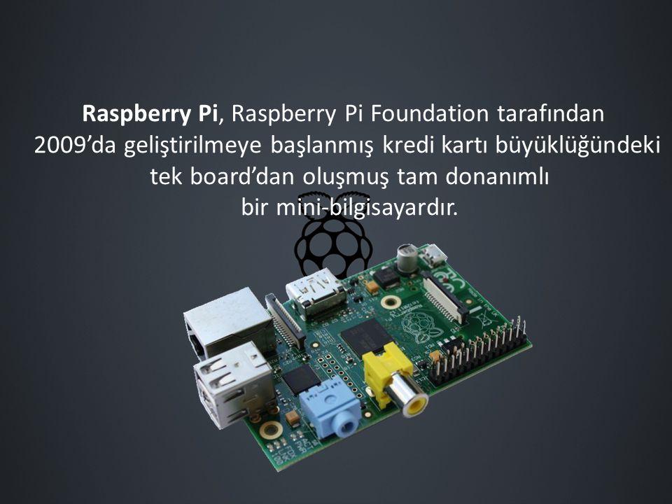 Raspberry Pi, Raspberry Pi Foundation tarafından 2009'da geliştirilmeye başlanmış kredi kartı büyüklüğündeki tek board'dan oluşmuş tam donanımlı bir m