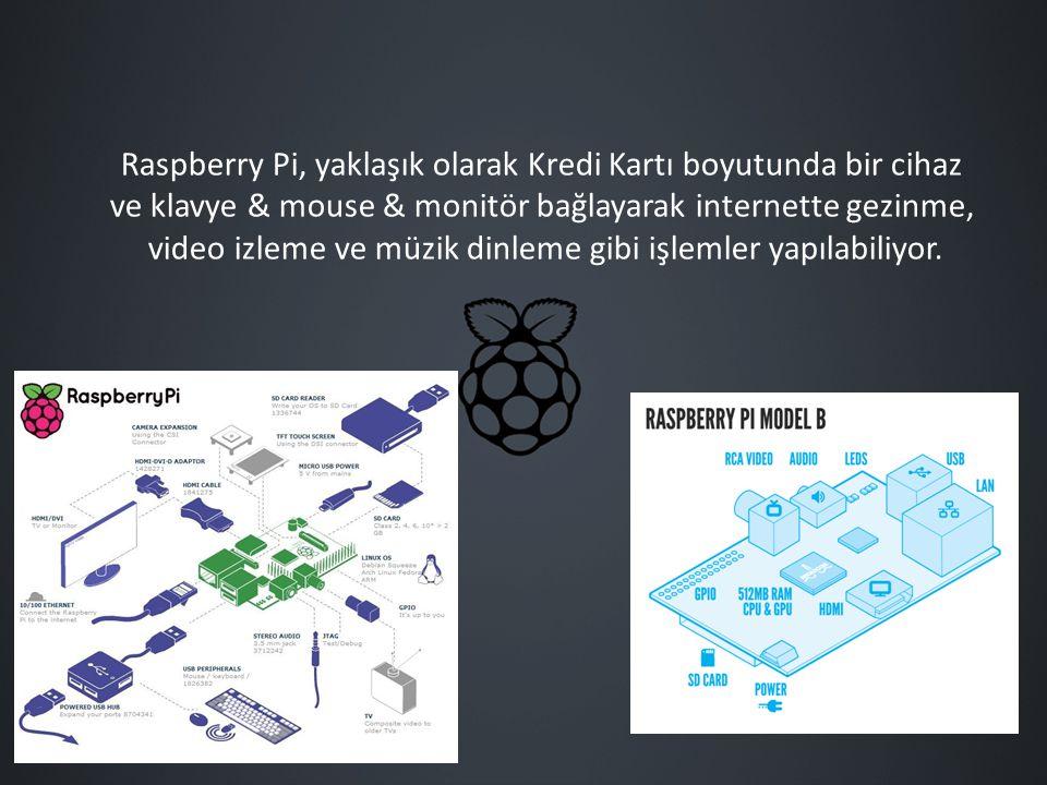 Raspberry Pi, yaklaşık olarak Kredi Kartı boyutunda bir cihaz ve klavye & mouse & monitör bağlayarak internette gezinme, video izleme ve müzik dinleme