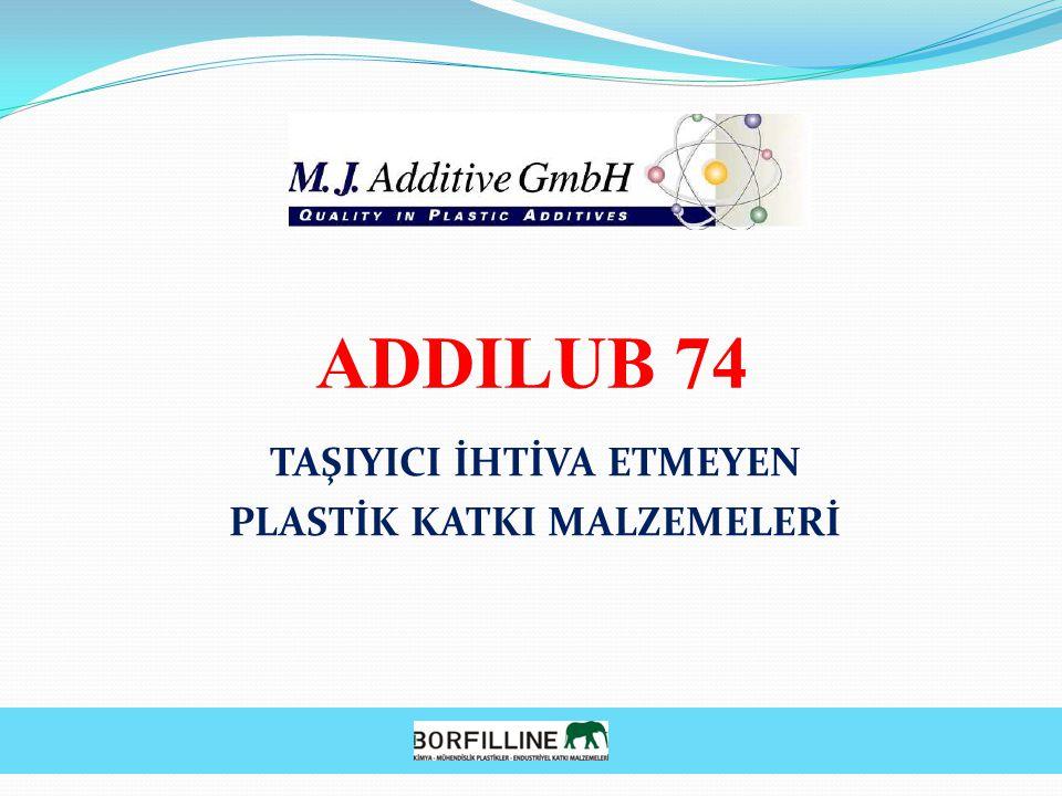 ADDILUB 74 TAŞIYICI İHTİVA ETMEYEN PLASTİK KATKI MALZEMELERİ