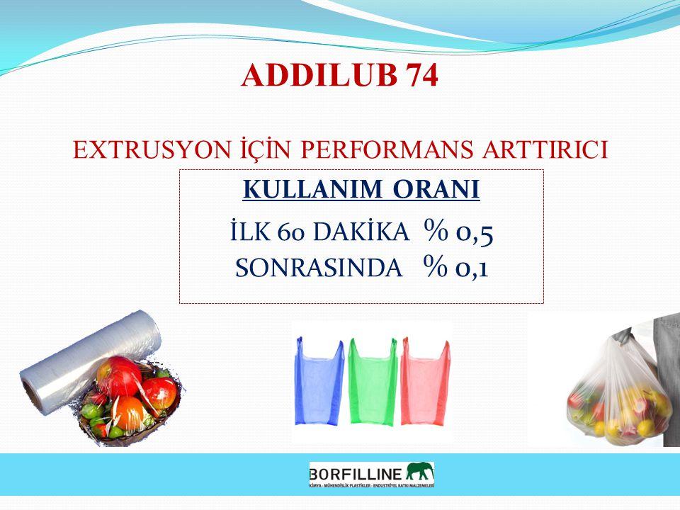 ADDILUB 74 EXTRUSYON İÇİN PERFORMANS ARTTIRICI KULLANIM ORANI İLK 60 DAKİKA % 0,5 SONRASINDA % 0,1