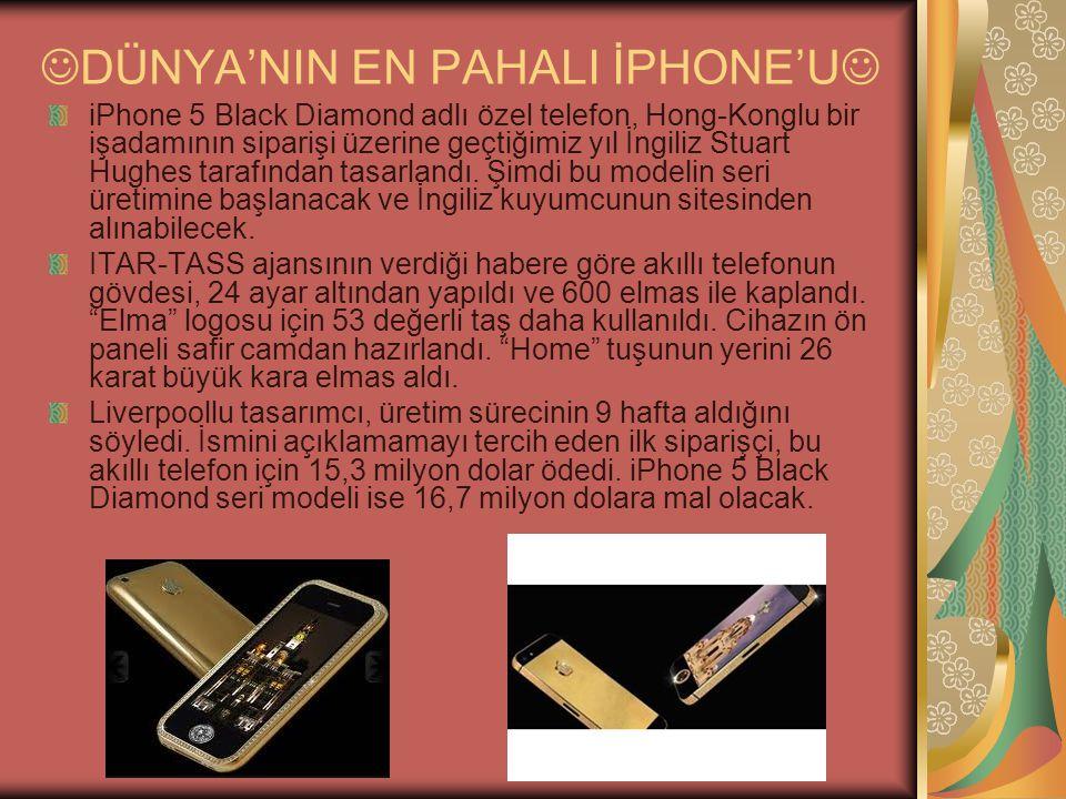 DÜNYA'NIN EN PAHALI İPHONE'U iPhone 5 Black Diamond adlı özel telefon, Hong-Konglu bir işadamının siparişi üzerine geçtiğimiz yıl İngiliz Stuart Hughes tarafından tasarlandı.