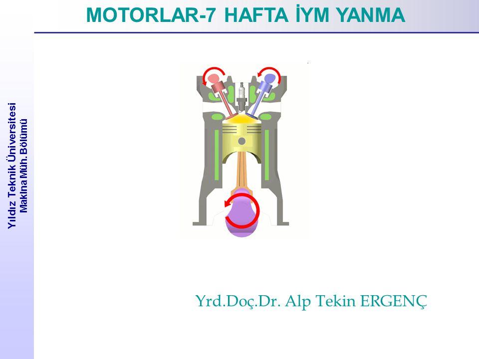 Yıldız Teknik Üniversitesi Makina Müh. Bölümü MOTORLAR-7 HAFTA İYM YANMA Yrd.Doç.Dr. Alp Tekin ERGENÇ