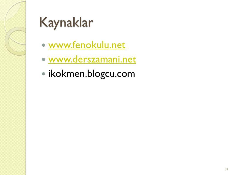 Kaynaklar www.fenokulu.net www.derszamani.net ikokmen.blogcu.com 19