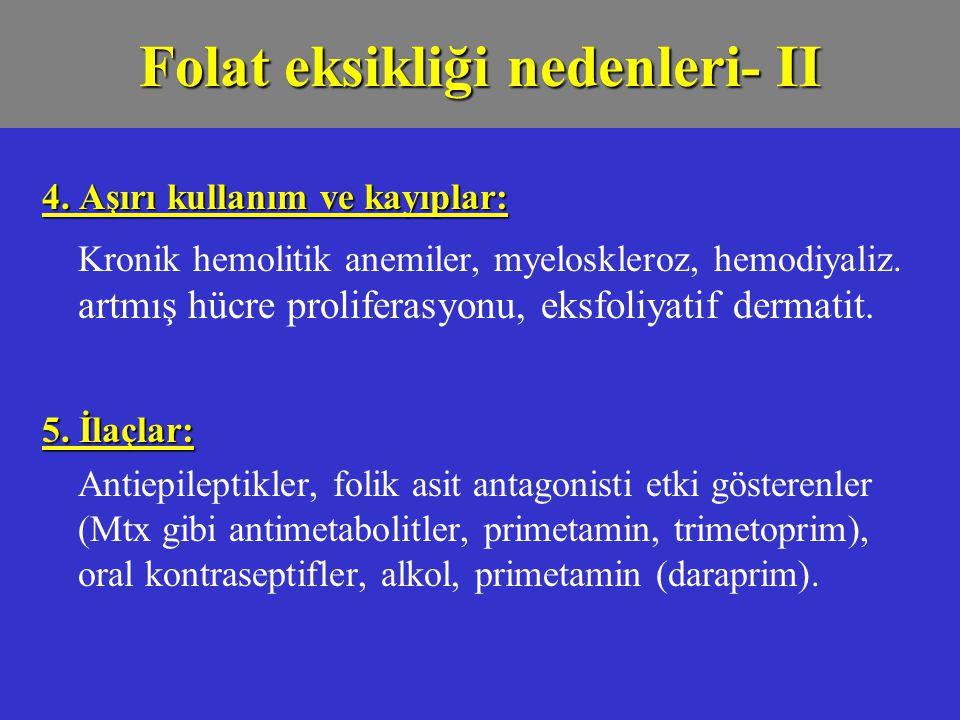 4. Aşırı kullanım ve kayıplar: Kronik hemolitik anemiler, myeloskleroz, hemodiyaliz. artmış hücre proliferasyonu, eksfoliyatif dermatit. 5. İlaçlar: A