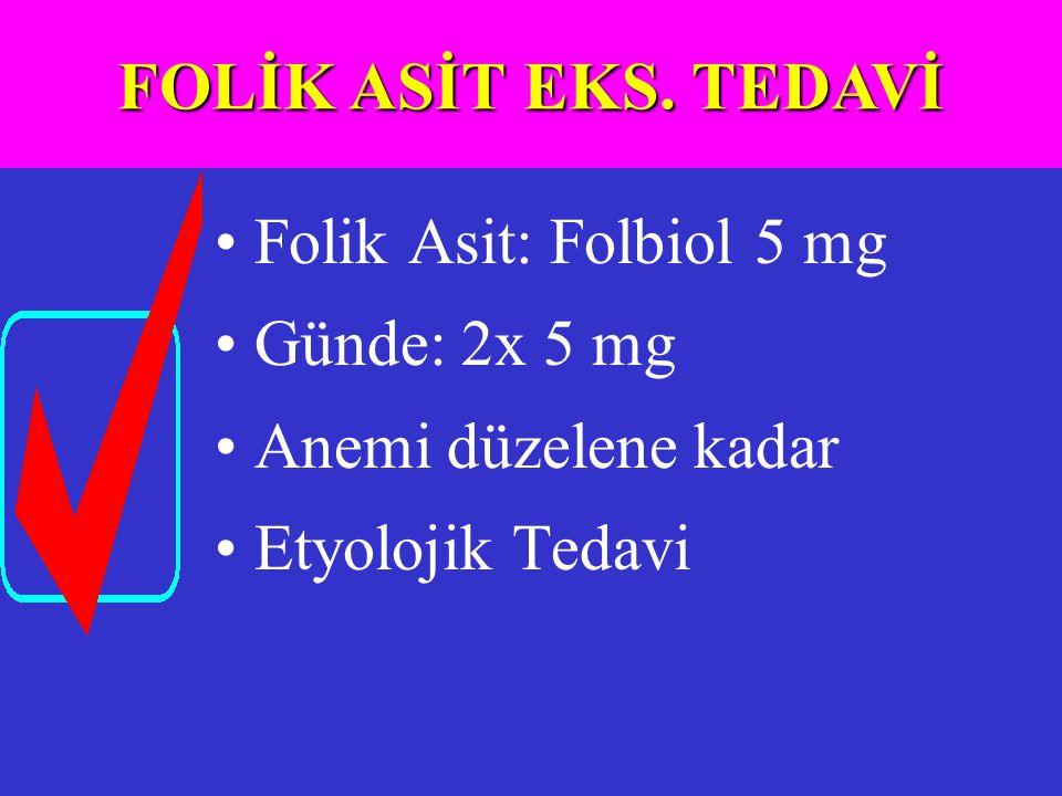 Folik Asit: Folbiol 5 mg Günde: 2x 5 mg Anemi düzelene kadar Etyolojik Tedavi FOLİK ASİT EKS. TEDAVİ