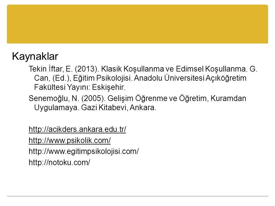 Kaynaklar Tekin İftar, E. (2013). Klasik Koşullanma ve Edimsel Koşullanma. G. Can, (Ed.), Eğitim Psikolojisi. Anadolu Üniversitesi Açıköğretim Fakülte
