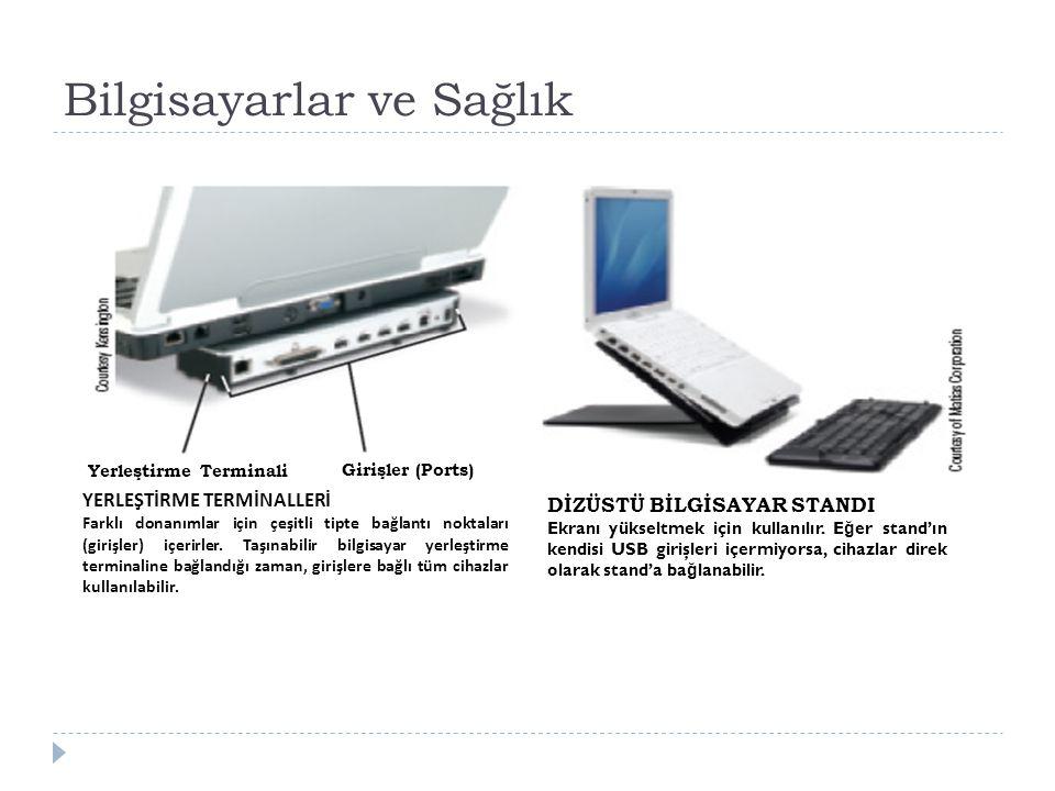 Bilgisayarlar ve Sağlık YERLEŞTİRME TERMİNALLERİ Farklı donanımlar için çeşitli tipte bağlantı noktaları (girişler) içerirler.