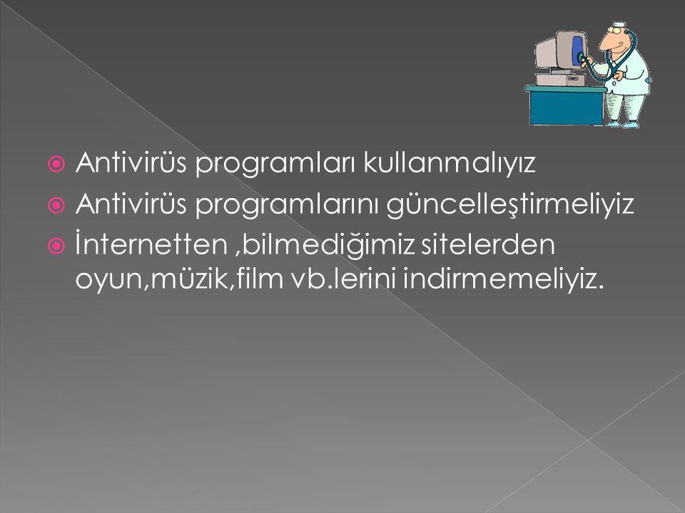  Antivirüs programları kullanmalıyız  Antivirüs programlarını güncelleştirmeliyiz  İnternetten,bilmediğimiz sitelerden oyun,müzik,film vb.lerini in