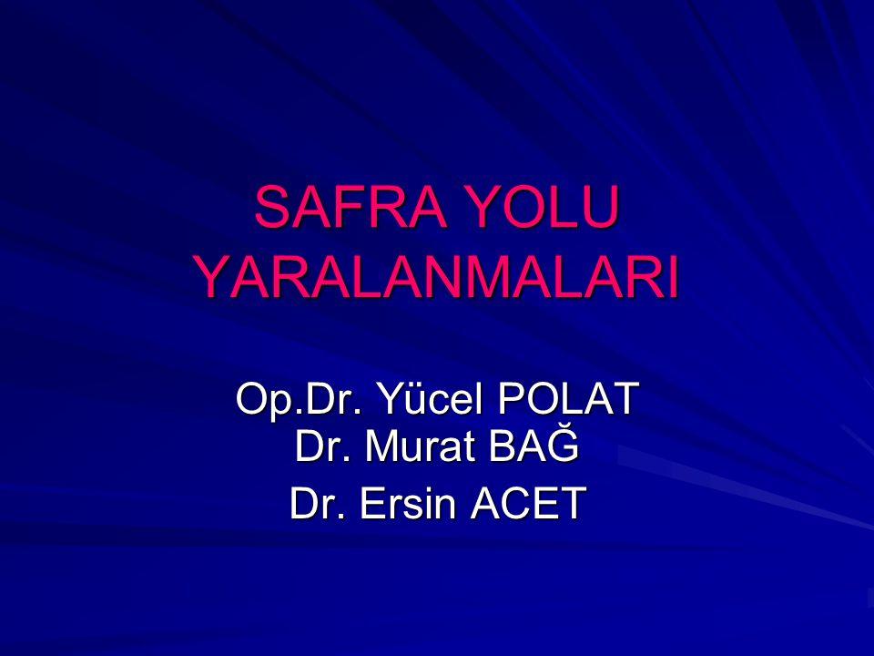 SAFRA YOLU YARALANMALARI Op.Dr. Yücel POLAT Dr. Murat BAĞ Dr. Ersin ACET