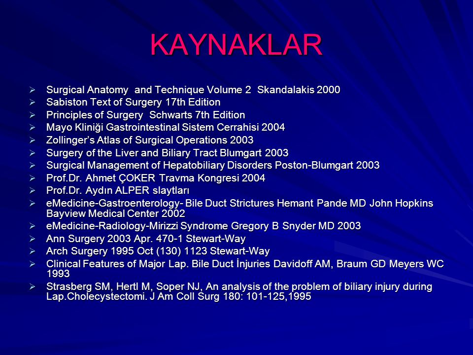 KAYNAKLAR  Surgical Anatomy and Technique Volume 2 Skandalakis 2000  Sabiston Text of Surgery 17th Edition  Principles of Surgery Schwarts 7th Edit