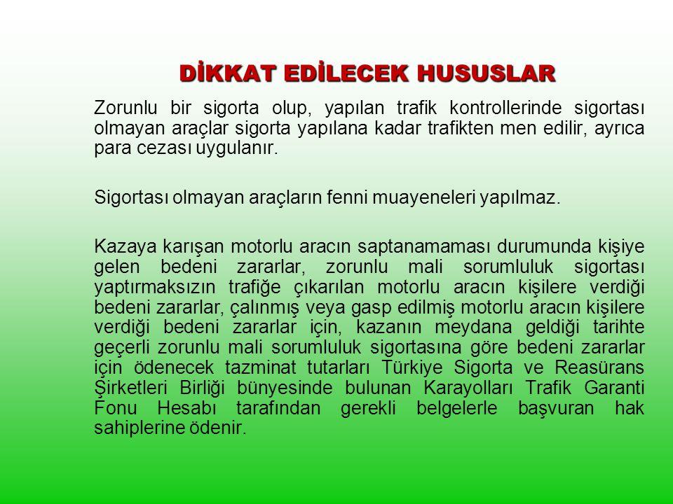 DİKKAT EDİLECEK HUSUSLAR DİKKAT EDİLECEK HUSUSLAR Trafik sigortası sadece 3.şahıslara verilen zararları karşılamakta olup, aracın hasarını ödemez.