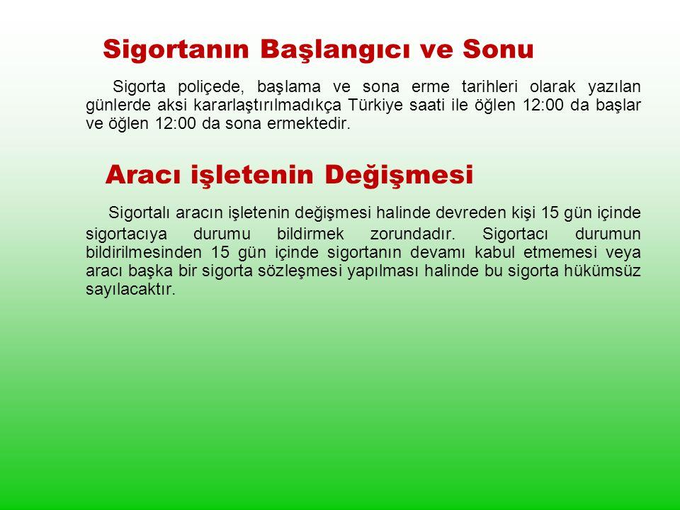 Sigortanın Başlangıcı ve Sonu Sigorta poliçede, başlama ve sona erme tarihleri olarak yazılan günlerde aksi kararlaştırılmadıkça Türkiye saati ile öğlen 12:00 da başlar ve öğlen 12:00 da sona ermektedir.