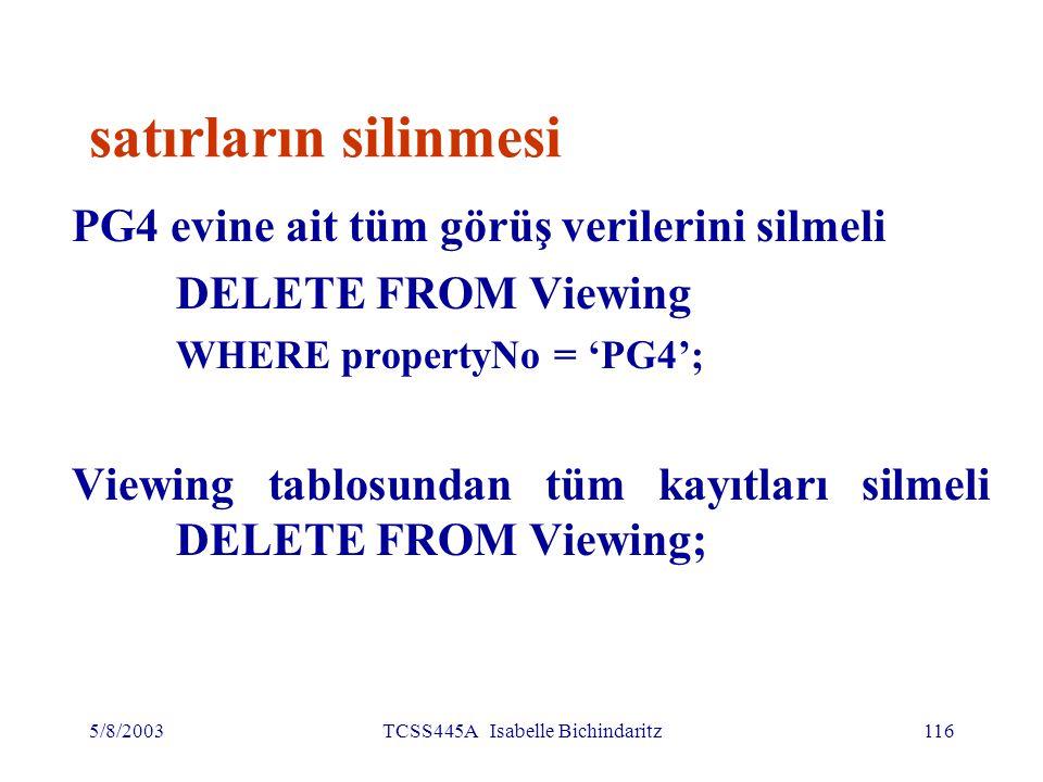 5/8/2003TCSS445A Isabelle Bichindaritz116 satırların silinmesi PG4 evine ait tüm görüş verilerini silmeli DELETE FROM Viewing WHERE propertyNo = 'PG4'