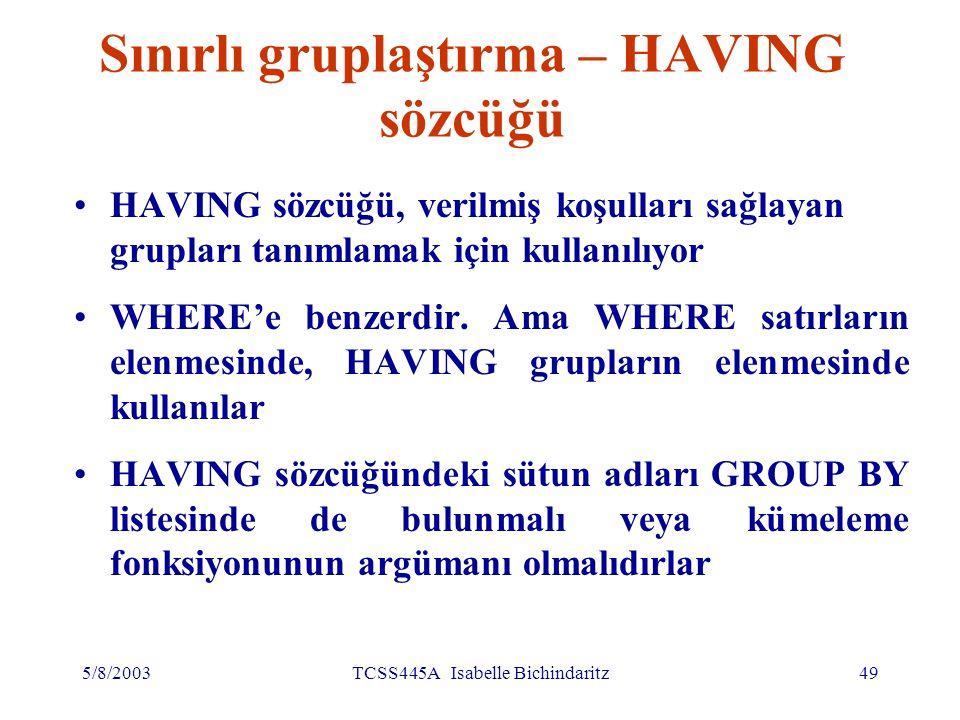 5/8/2003TCSS445A Isabelle Bichindaritz50 HAVING kullanımı 1'den fazla üyesi olan her bir şubenin personel sayısı ve toplam maaşları SELECT branchNo, COUNT(staffNo) AS count, SUM(salary) AS sum FROM Staff GROUP BY branchNo HAVING COUNT(staffNo) > 1 ORDER BY branchNo ;