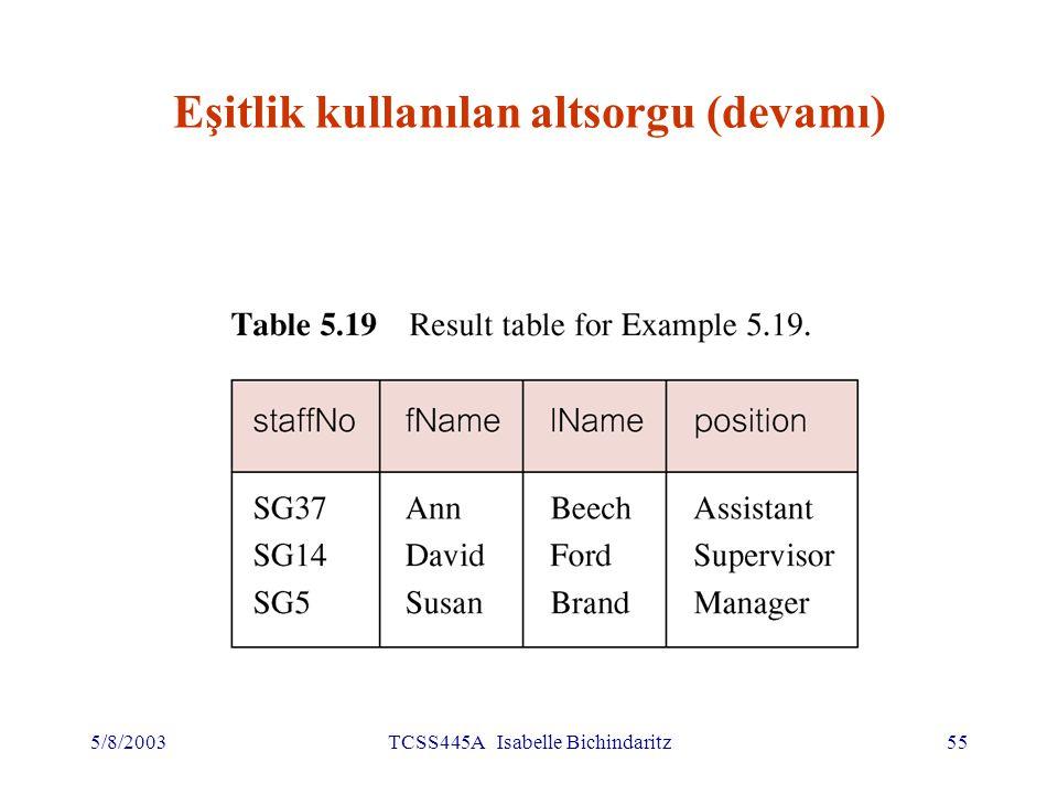 5/8/2003TCSS445A Isabelle Bichindaritz56 Küme kullanılan altsorgu Maaşları, ortalama maaştan çok olanların listesi (ortalama maaşla farkı göstermekle) SELECT staffNo, fName, lName, position, salary – (SELECT AVG(salary) FROM Staff) As SalDiff FROM Staff WHERE salary > (SELECT AVG(salary) FROM Staff);