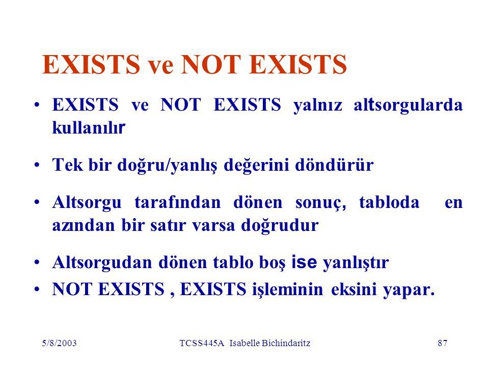 5/8/2003TCSS445A Isabelle Bichindaritz88 EXISTS ve NOT EXISTS (NOT) EXISTS, altsorgu sonuç tablosunda satırların var olduğunu (olmadığını) denetler.