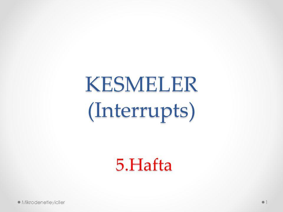 KESMELER (Interrupts) Mikrodenetleyiciler1 5.Hafta