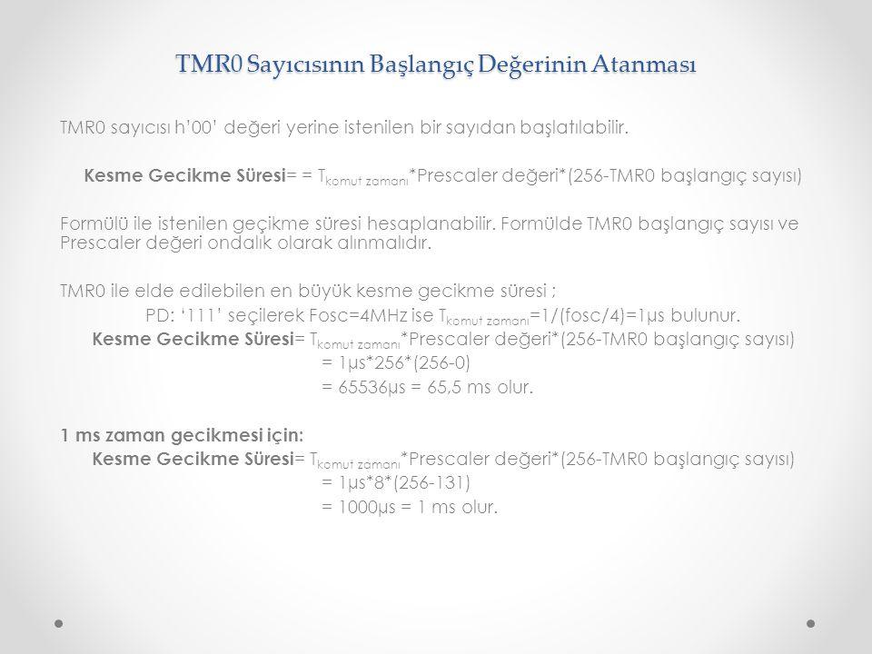 TMR0 Sayıcısının Başlangıç Değerinin Atanması TMR0 sayıcısı h'00' değeri yerine istenilen bir sayıdan başlatılabilir. Kesme Gecikme Süresi = = T komut
