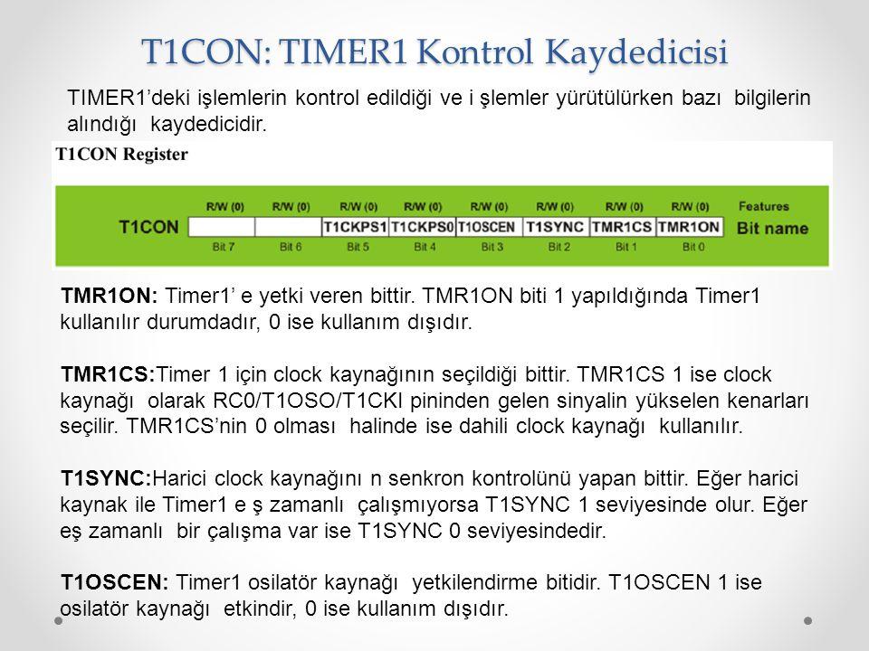 T1CON: TIMER1 Kontrol Kaydedicisi TIMER1'deki işlemlerin kontrol edildiği ve i şlemler yürütülürken bazı bilgilerin alındığı kaydedicidir. TMR1ON: Tim