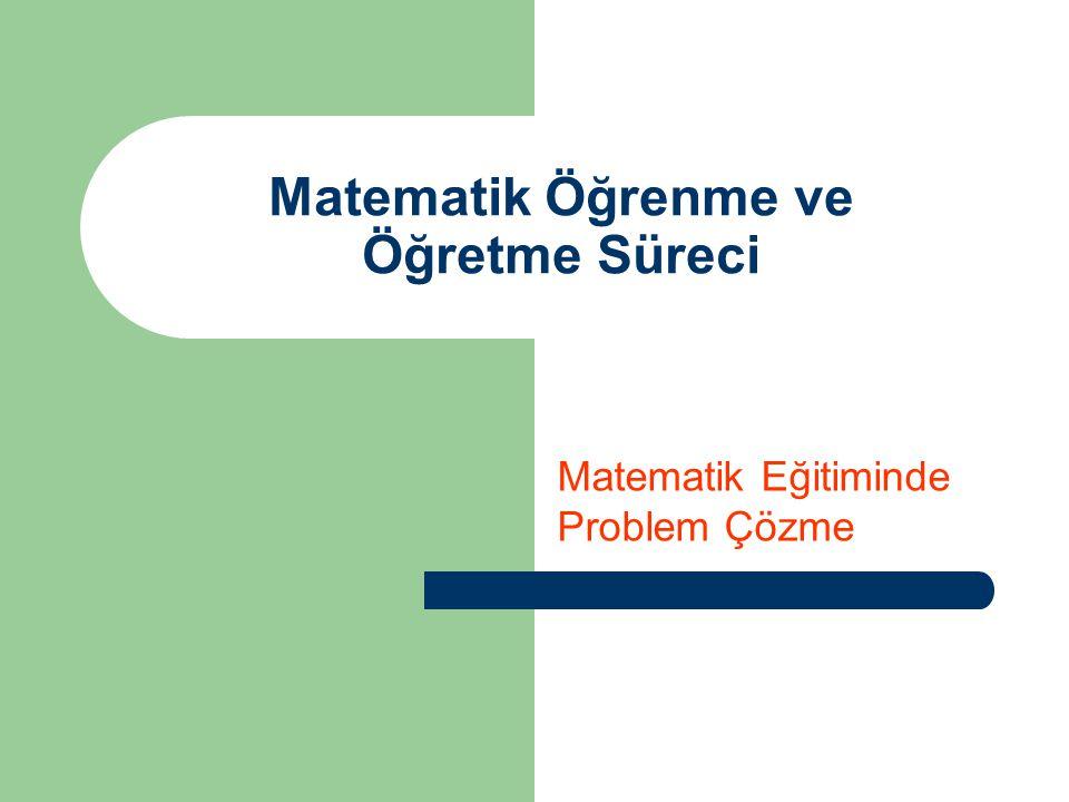 Matematik Öğrenme ve Öğretme Süreci Matematik Eğitiminde Problem Çözme