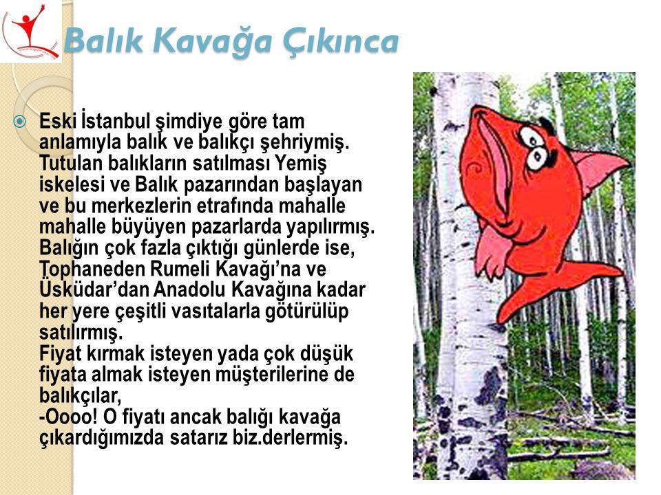 Balık Kava ğ a Çıkınca  Eski İstanbul şimdiye göre tam anlamıyla balık ve balıkçı şehriymiş.