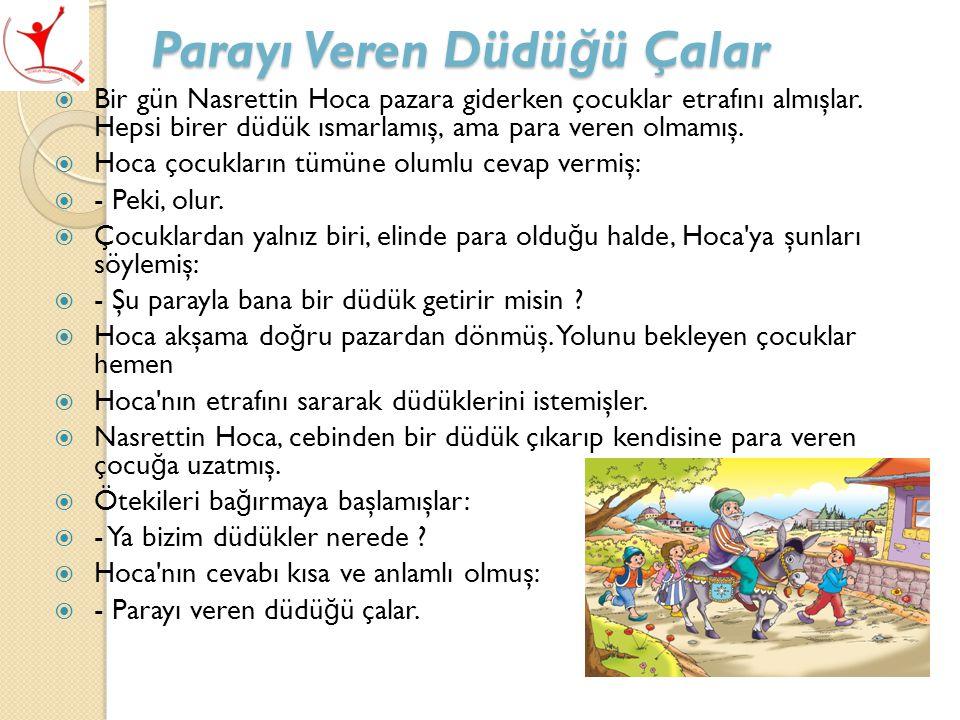 Parayı Veren Düdü ğ ü Çalar  Bir gün Nasrettin Hoca pazara giderken çocuklar etrafını almışlar.