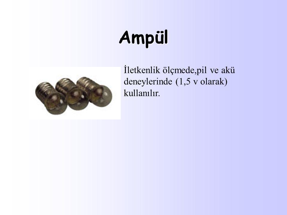 Ampül İletkenlik ölçmede,pil ve akü deneylerinde (1,5 v olarak) kullanılır.