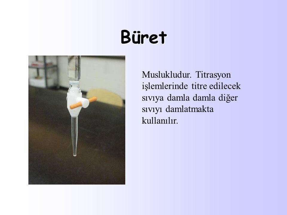 Büret Muslukludur. Titrasyon işlemlerinde titre edilecek sıvıya damla damla diğer sıvıyı damlatmakta kullanılır.