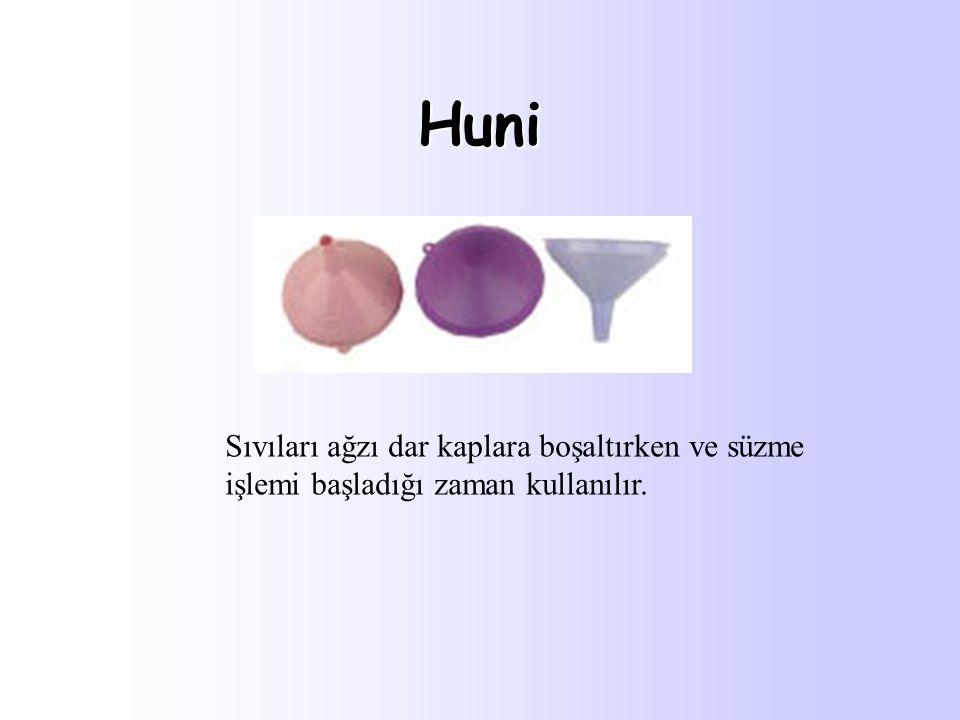 Huni Sıvıları ağzı dar kaplara boşaltırken ve süzme işlemi başladığı zaman kullanılır.