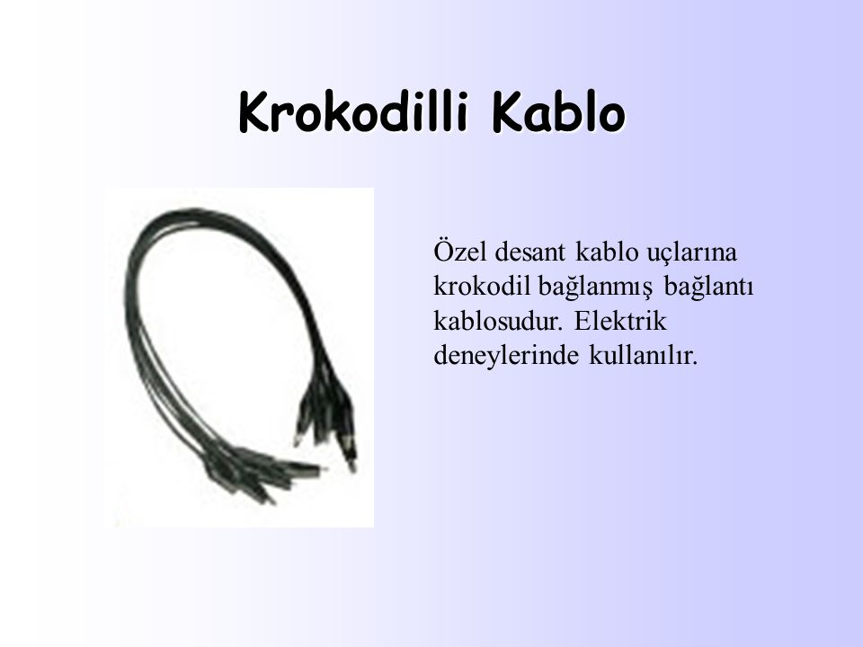 Krokodilli Kablo Özel desant kablo uçlarına krokodil bağlanmış bağlantı kablosudur. Elektrik deneylerinde kullanılır.