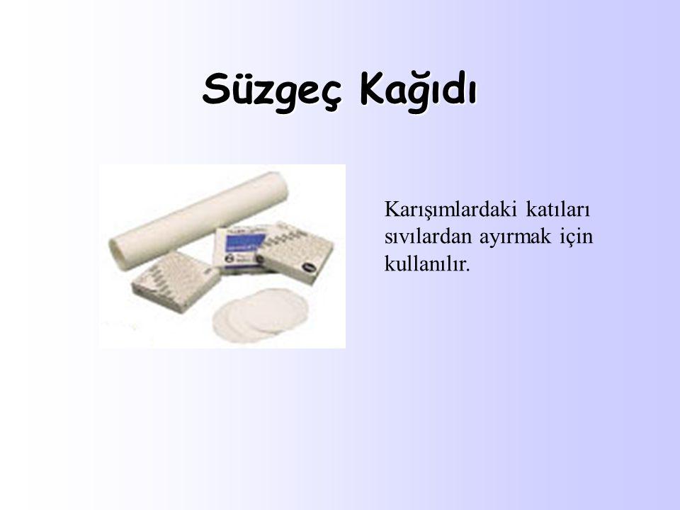 Süzgeç Kağıdı Karışımlardaki katıları sıvılardan ayırmak için kullanılır.