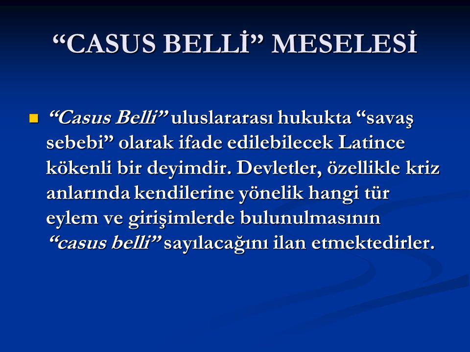 CASUS BELLİ MESELESİ Casus Belli uluslararası hukukta savaş sebebi olarak ifade edilebilecek Latince kökenli bir deyimdir.
