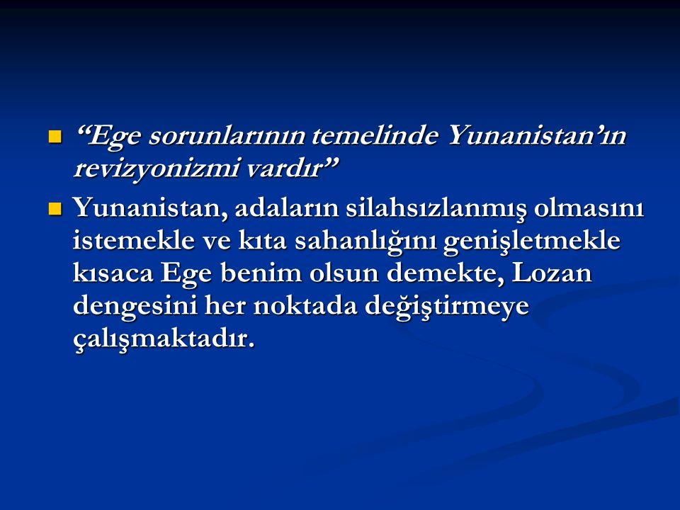 """""""Ege sorunlarının temelinde Yunanistan'ın revizyonizmi vardır"""" """"Ege sorunlarının temelinde Yunanistan'ın revizyonizmi vardır"""" Yunanistan, adaların sil"""