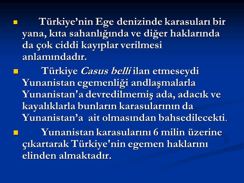 Türkiye'nin Ege denizinde karasuları bir yana, kıta sahanlığında ve diğer haklarında da çok ciddi kayıplar verilmesi anlamındadır. Türkiye'nin Ege den