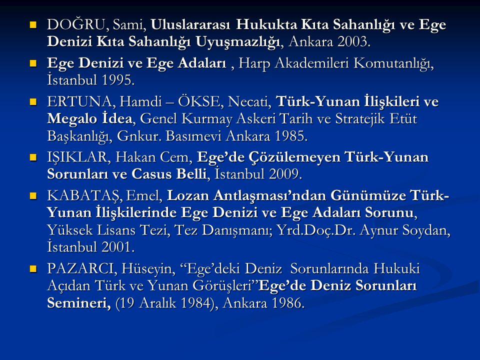 DOĞRU, Sami, Uluslararası Hukukta Kıta Sahanlığı ve Ege Denizi Kıta Sahanlığı Uyuşmazlığı, Ankara 2003. DOĞRU, Sami, Uluslararası Hukukta Kıta Sahanlı