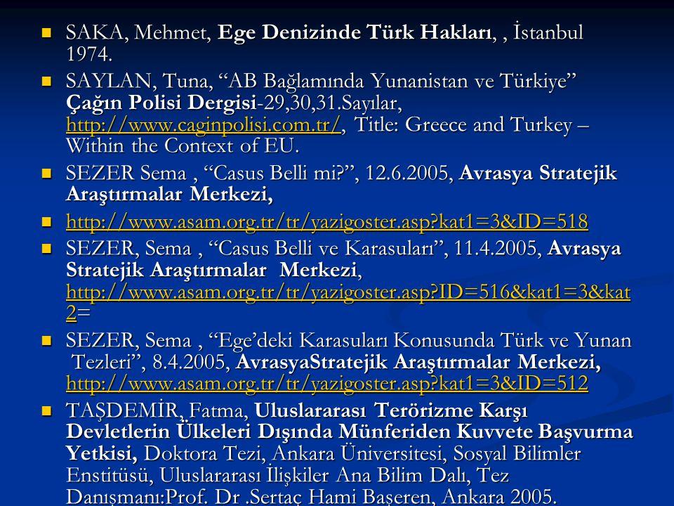 """SAKA, Mehmet, Ege Denizinde Türk Hakları,, İstanbul 1974. SAKA, Mehmet, Ege Denizinde Türk Hakları,, İstanbul 1974. SAYLAN, Tuna, """"AB Bağlamında Yunan"""