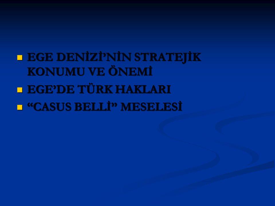 """EGE DENİZİ'NİN STRATEJİK KONUMU VE ÖNEMİ EGE DENİZİ'NİN STRATEJİK KONUMU VE ÖNEMİ EGE'DE TÜRK HAKLARI EGE'DE TÜRK HAKLARI """"CASUS BELLİ"""" MESELESİ """"CASU"""