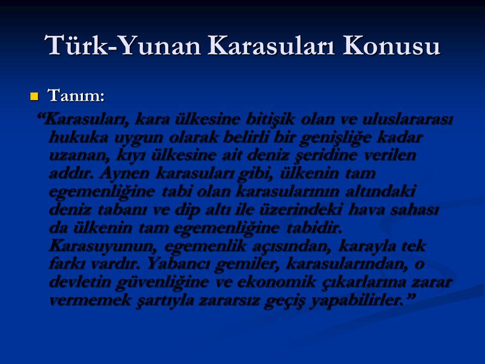 """Türk-Yunan Karasuları Konusu Tanım: Tanım: """"Karasuları, kara ülkesine bitişik olan ve uluslararası hukuka uygun olarak belirli bir genişliğe kadar uza"""