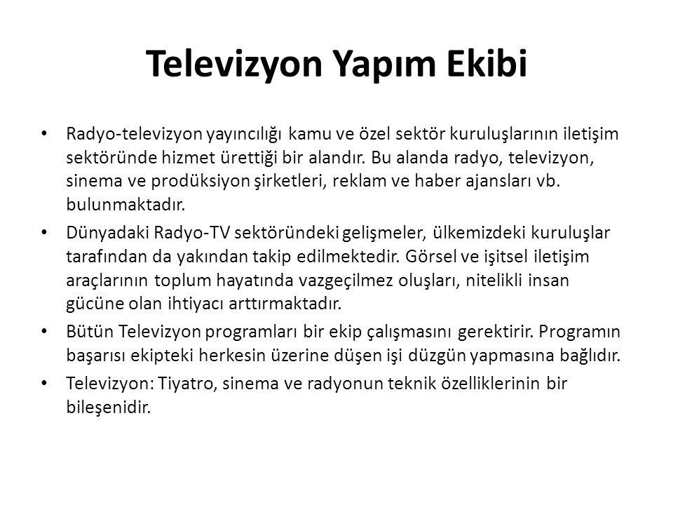 Televizyon Yapım Ekibi Radyo-televizyon yayıncılığı kamu ve özel sektör kuruluşlarının iletişim sektöründe hizmet ürettiği bir alandır. Bu alanda rady