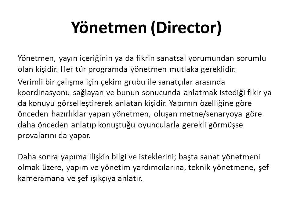 Yönetmen (Director) Yönetmen, yayın içeriğinin ya da fikrin sanatsal yorumundan sorumlu olan kişidir. Her tür programda yönetmen mutlaka gereklidir. V