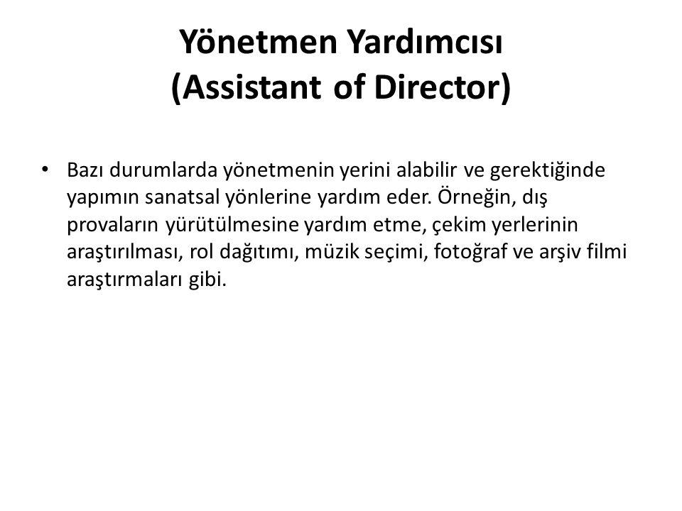 Yönetmen Yardımcısı (Assistant of Director) Bazı durumlarda yönetmenin yerini alabilir ve gerektiğinde yapımın sanatsal yönlerine yardım eder. Örneğin