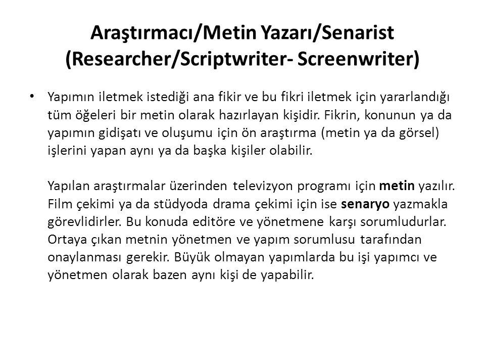 Araştırmacı/Metin Yazarı/Senarist (Researcher/Scriptwriter- Screenwriter) Yapımın iletmek istediği ana fikir ve bu fikri iletmek için yararlandığı tüm