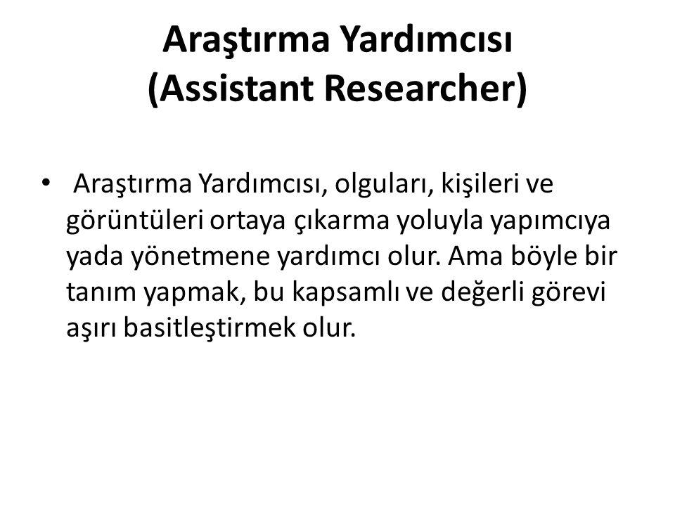 Araştırma Yardımcısı (Assistant Researcher) Araştırma Yardımcısı, olguları, kişileri ve görüntüleri ortaya çıkarma yoluyla yapımcıya yada yönetmene ya