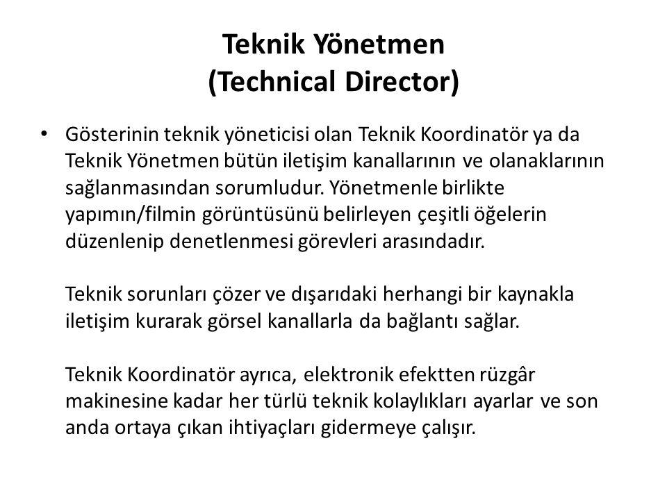 Teknik Yönetmen (Technical Director) Gösterinin teknik yöneticisi olan Teknik Koordinatör ya da Teknik Yönetmen bütün iletişim kanallarının ve olanakl